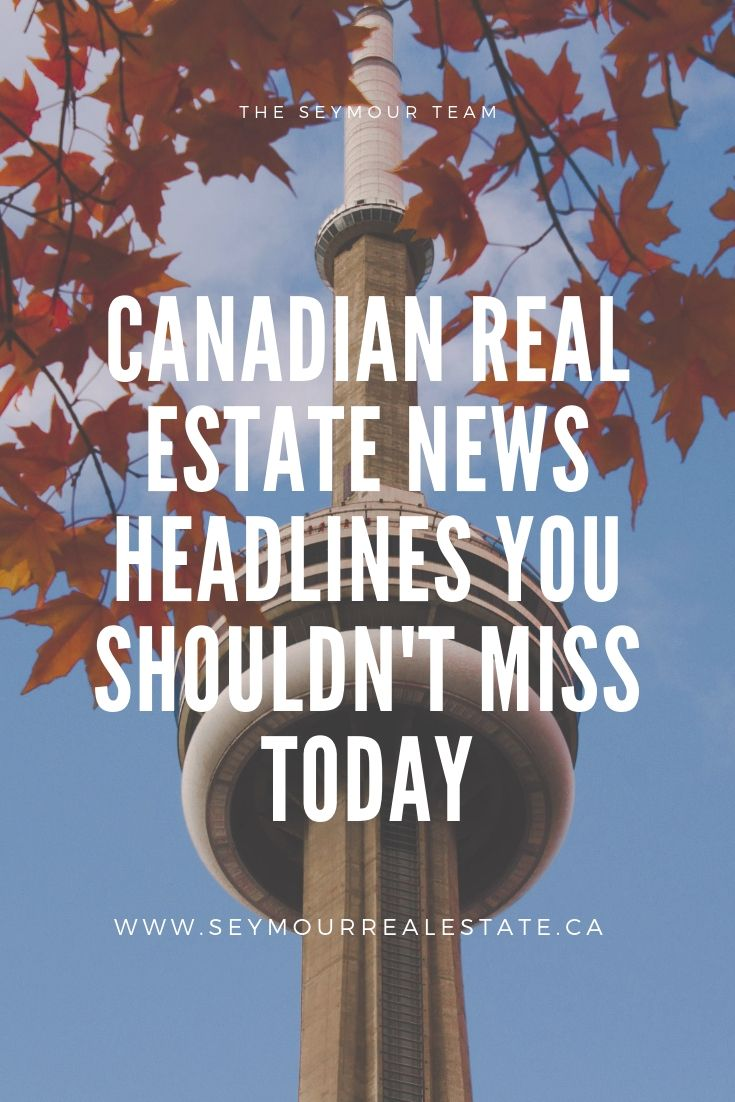 3 Canadian Real Estate News Headlines You Shouldn't Miss Today (September 5th 2019) | Jethro Seymour, Top Toronto Real Estate Broker